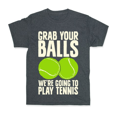 1eb048ad95d3d Grab Your Balls We're Going to Play Tennis T-Shirt | LookHUMAN