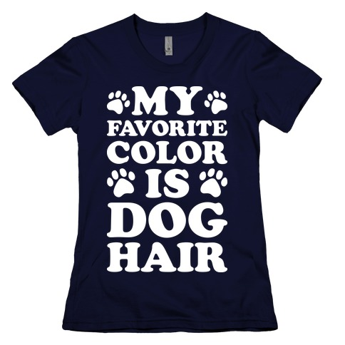 My Favorite Color Is Dog Hair T Shirts