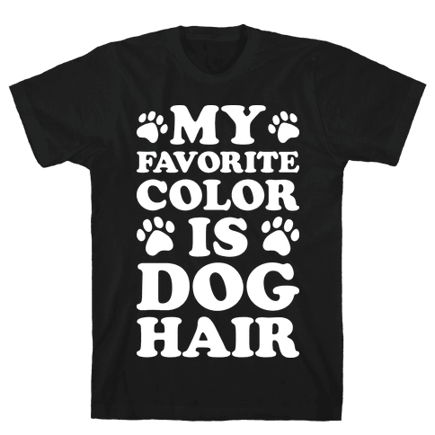 My Favorite Color Is Dog Hair Mens T-Shirt