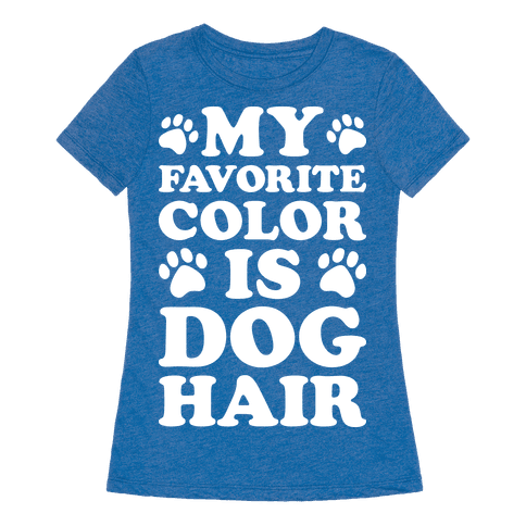 my favorite color is dog hair tshirt human. Black Bedroom Furniture Sets. Home Design Ideas