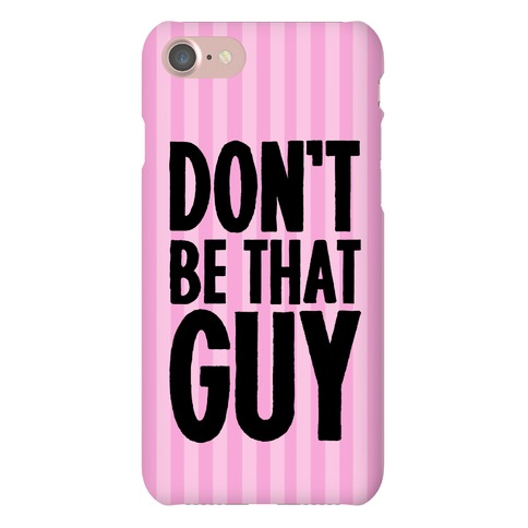 Don't Be That Guy  Phone Case