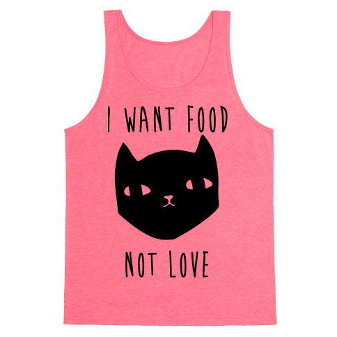 I Want Food Not Love Tank Top
