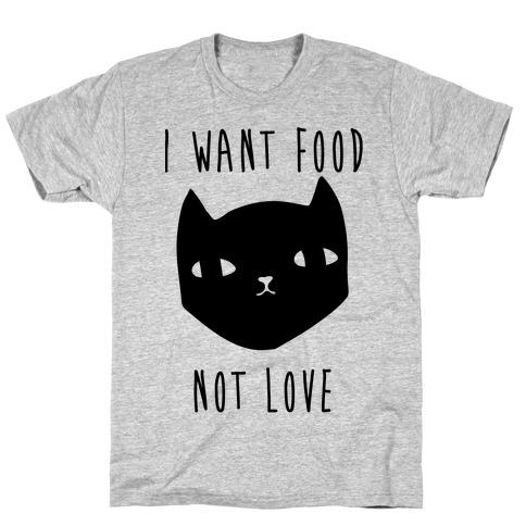 I Want Food Not Love T-Shirt