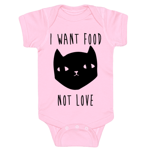 I Want Food Not Love Baby Onesy