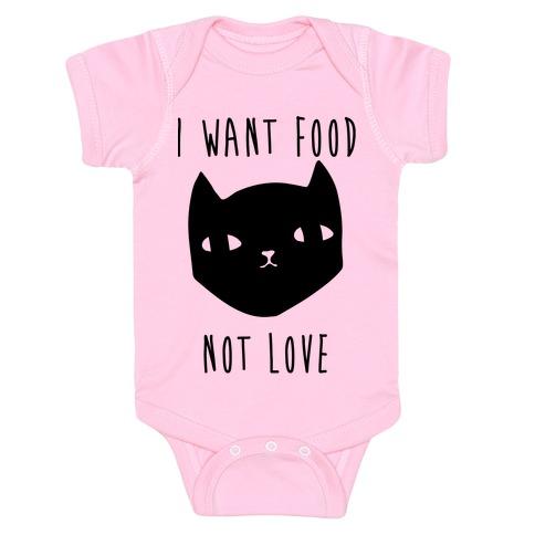 I Want Food Not Love Baby Onesy