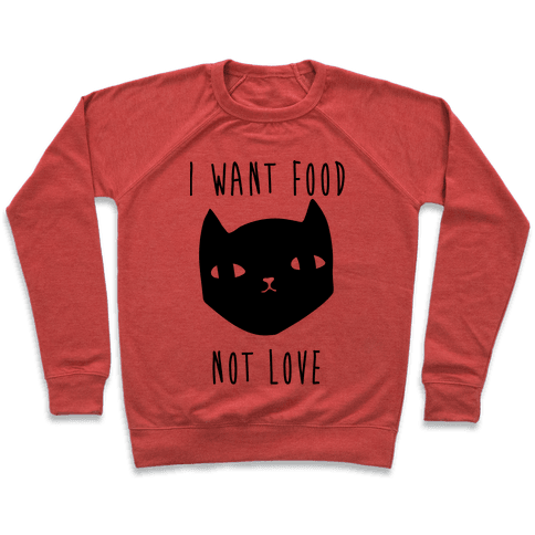 I Want Food Not Love Pullover