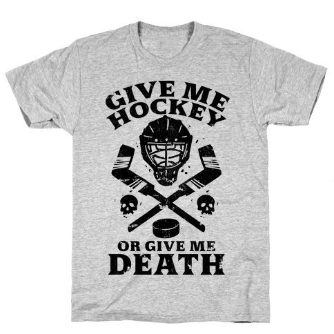 Give Me Hockey Or Give Me Death Mens T-Shirt