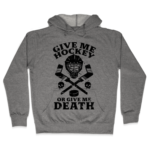 Give Me Hockey Or Give Me Death Hooded Sweatshirt