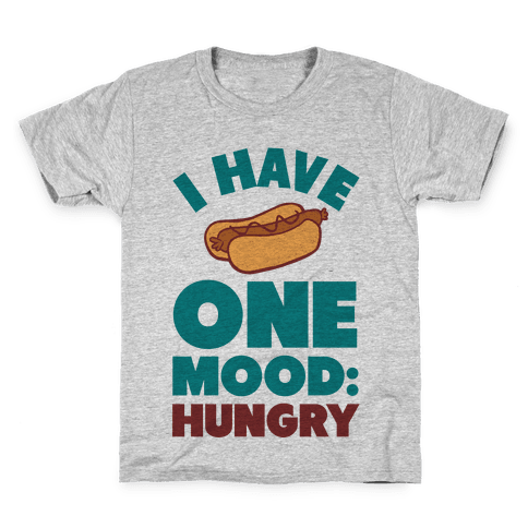 I Have One Mood: Hungry Kids T-Shirt