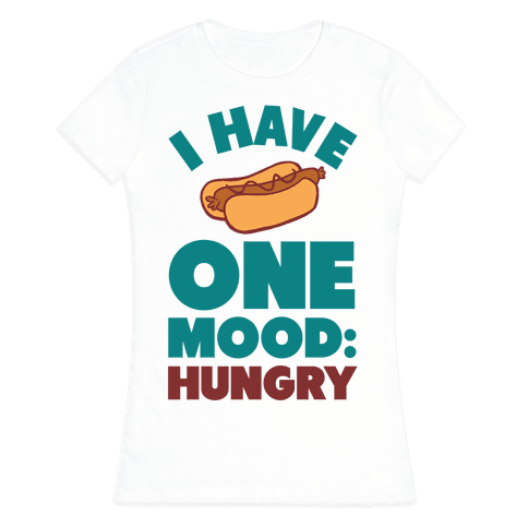 I Have One Mood: Hungry Womens T-Shirt
