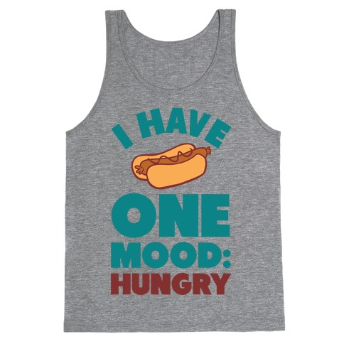 I Have One Mood: Hungry Tank Top