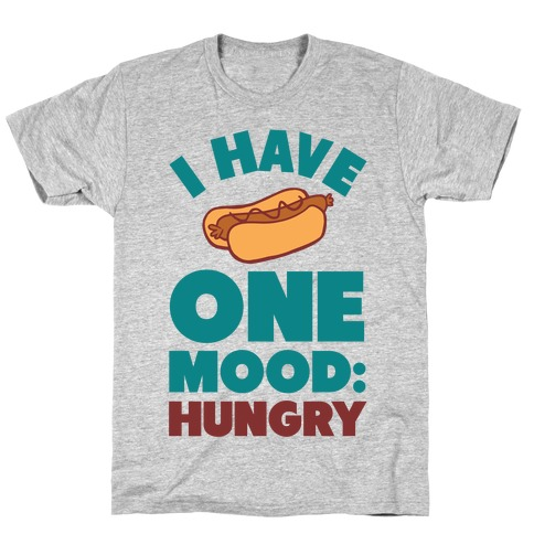 I Have One Mood: Hungry T-Shirt