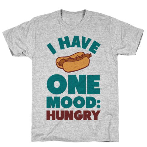 I Have One Mood: Hungry Mens T-Shirt