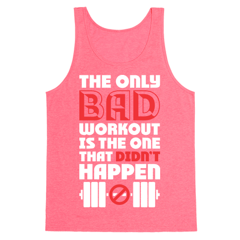 The Only Bad Workout Is The One That Didn't Happen Tank Top