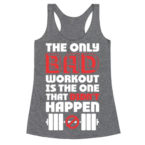 The Only Bad Workout Is The One That Didn't Happen Racerback Tank Top