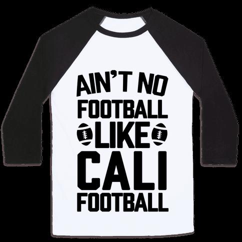 Ain't No Football Like Cali Football Baseball Tee