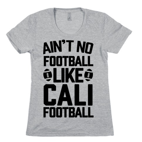 Ain't No Football Like Cali Football Womens T-Shirt