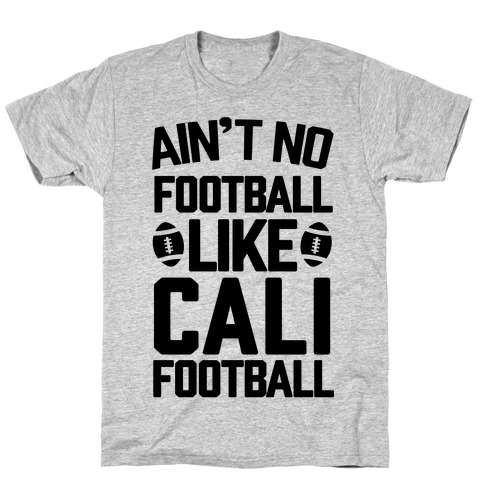 Ain't No Football Like Cali Football T-Shirt
