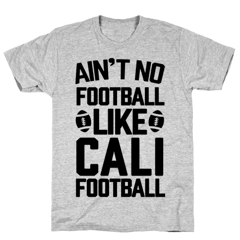 Ain't No Football Like Cali Football Mens T-Shirt