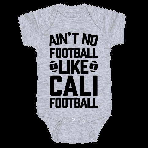 Ain't No Football Like Cali Football Baby Onesy