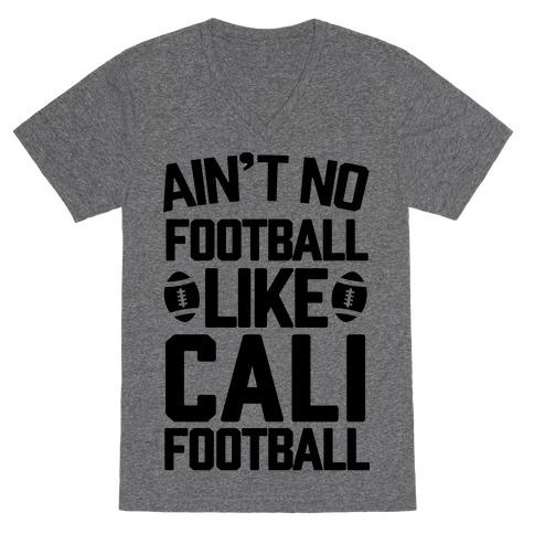 Ain't No Football Like Cali Football V-Neck Tee Shirt