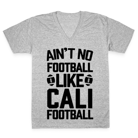 Ain't No Football Like Cali Football V-Neck Tee Shirt