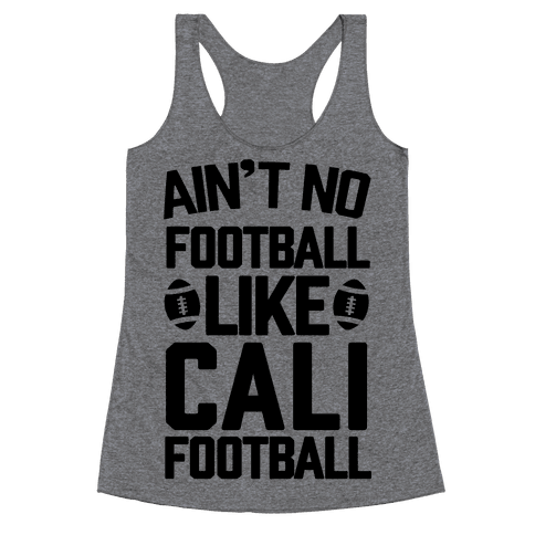 Ain't No Football Like Cali Football Racerback Tank Top