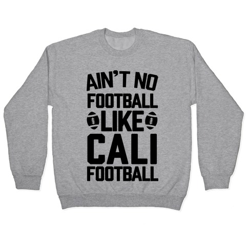Ain't No Football Like Cali Football Pullover