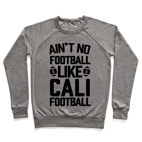 Ain't No Football Like Cali Football Pullover