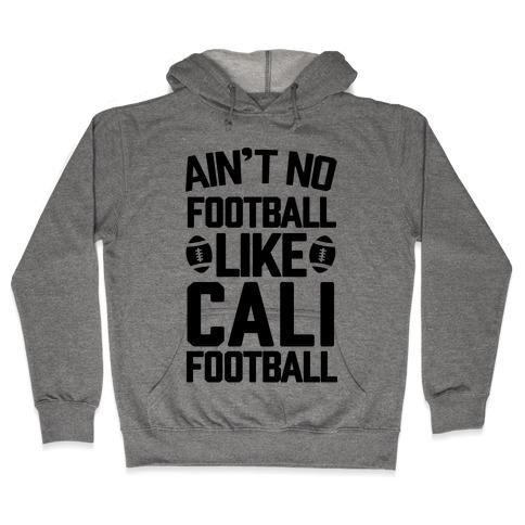 Ain't No Football Like Cali Football Hooded Sweatshirt