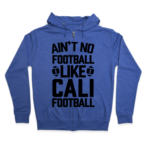 Ain't No Football Like Cali Football Zip Hoodie