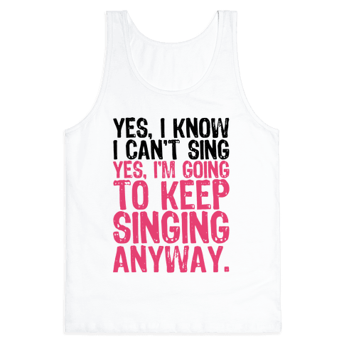 Yes, I Know I Can't Sing Tank Top