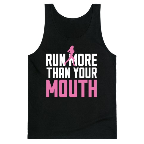 Run More Than Your Mouth Tank Top