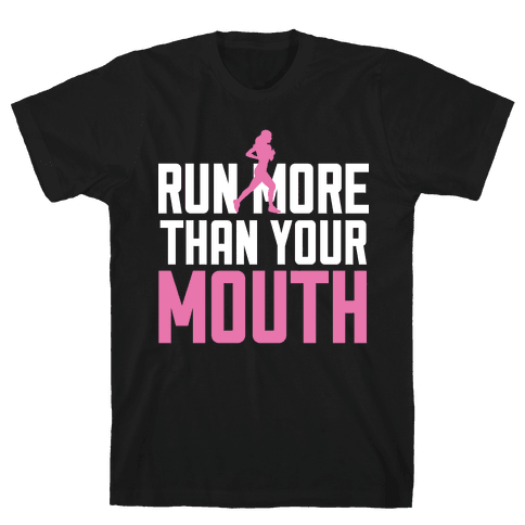 Run More Than Your Mouth Mens T-Shirt