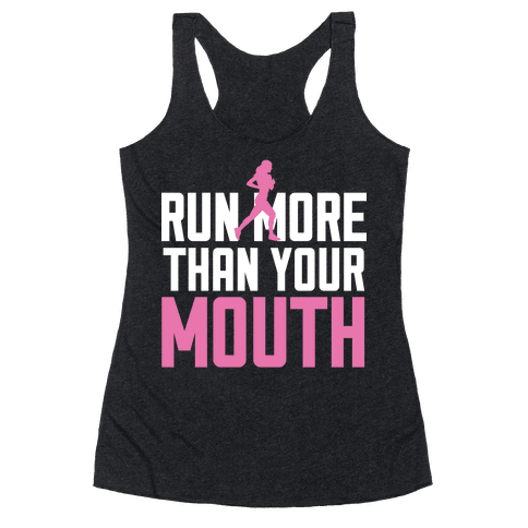 Run More Than Your Mouth Racerback Tank Top