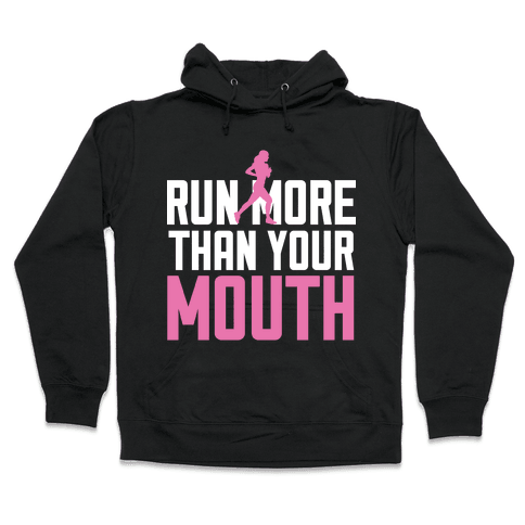 Run More Than Your Mouth Hooded Sweatshirt