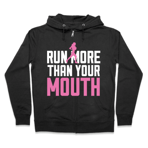 Run More Than Your Mouth Zip Hoodie