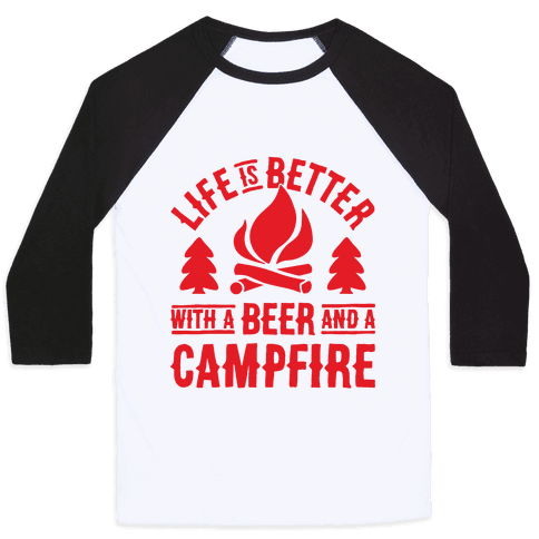 Life Is Better With A Beer And A Campfire Baseball Tee