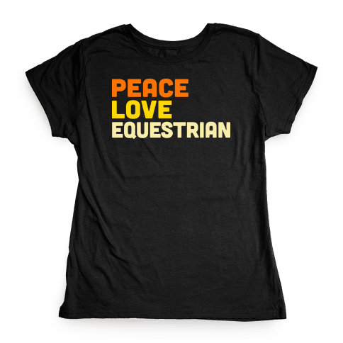 Peace, Love, Equestrian Womens T-Shirt