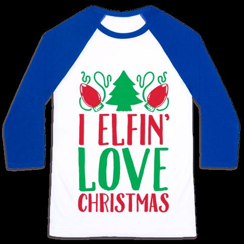 I Elfin' Love Christmas Baseball Tee