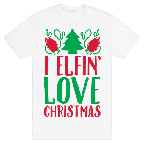 I Elfin' Love Christmas Mens T-Shirt