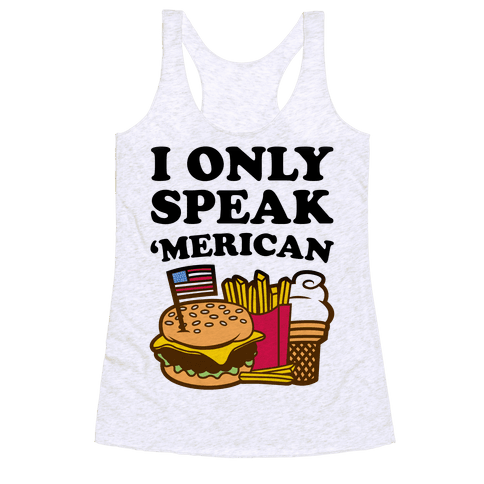I Only Speak 'Merican Racerback Tank Top