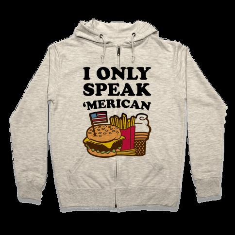 I Only Speak 'Merican Zip Hoodie