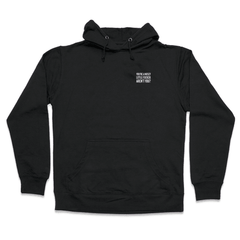 You're a Nosey Little F***er Aren't You? Hooded Sweatshirt