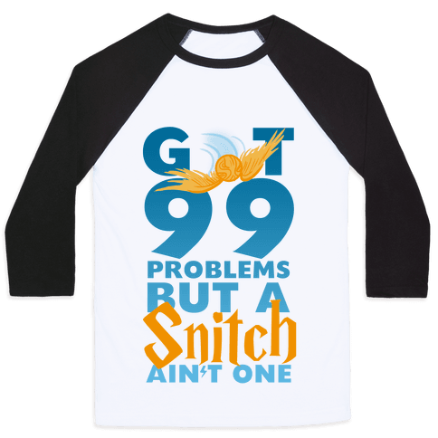 99 Problems But a Snitch Baseball Tee