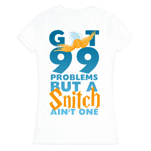 99 Problems But a Snitch Womens T-Shirt