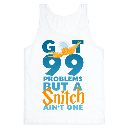 99 Problems But a Snitch Tank Top