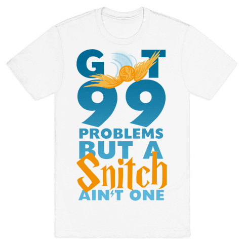99 Problems But a Snitch Mens T-Shirt