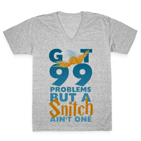 99 Problems But a Snitch V-Neck Tee Shirt