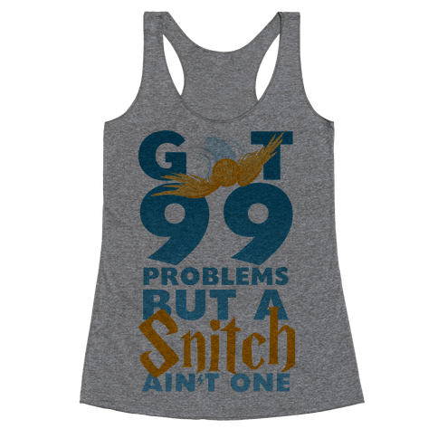 99 Problems But a Snitch Racerback Tank Top